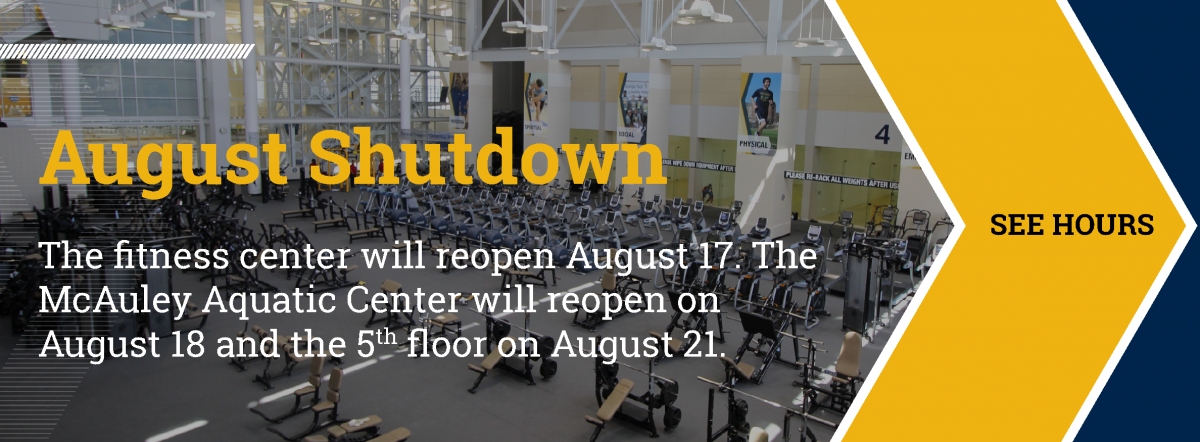 The fitness center, 4th and 5th floors will be closed July 29 - Aug. 16 for renovations. The CRC will be closed Aug. 5 - Aug. 13.